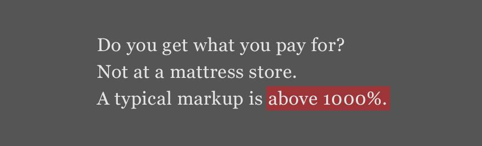 Do you get what you pay for? Not at a mattress store.